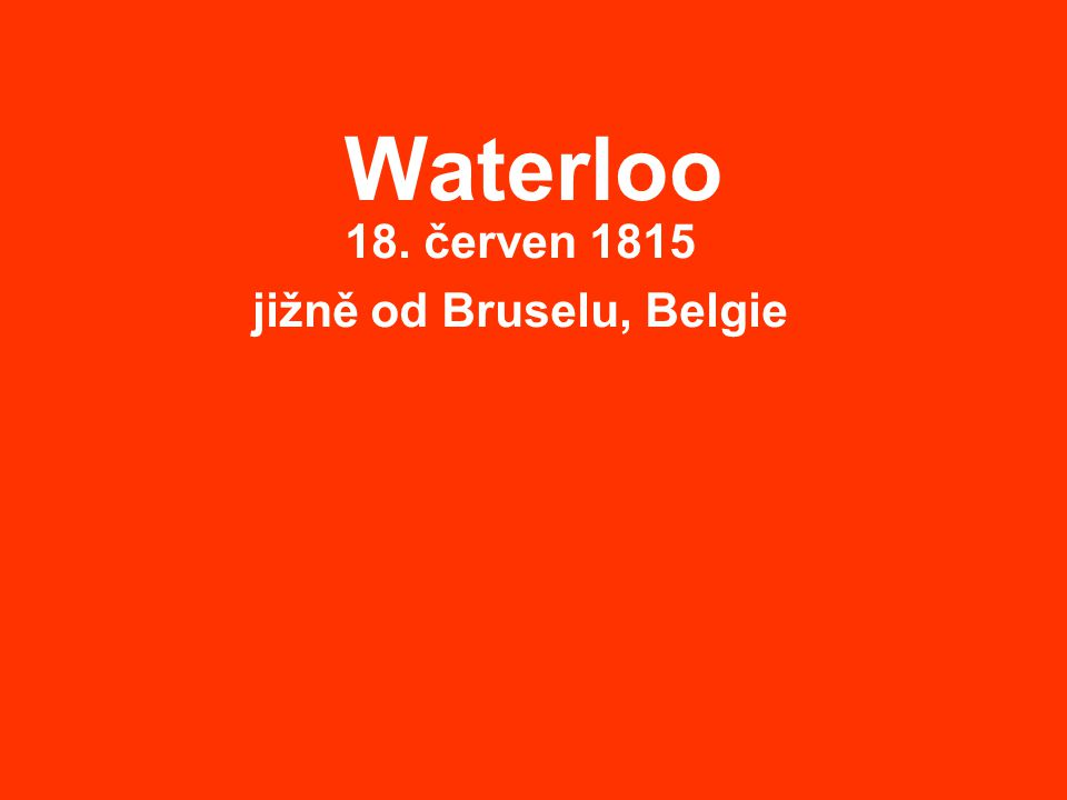 Waterloo 18. červen 1815 jižně od Bruselu, Belgie