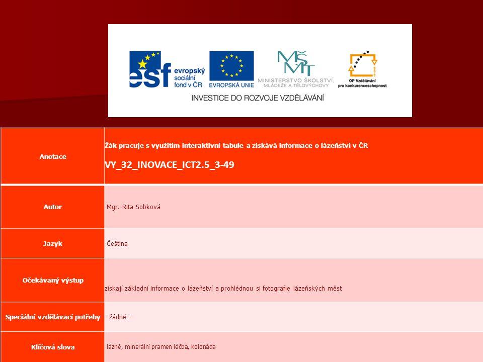 Anotace Žák pracuje s využitím interaktivní tabule a získává informace o lázeňství v ČR VY_32_INOVACE_ICT2.5_3-49 Autor Mgr.