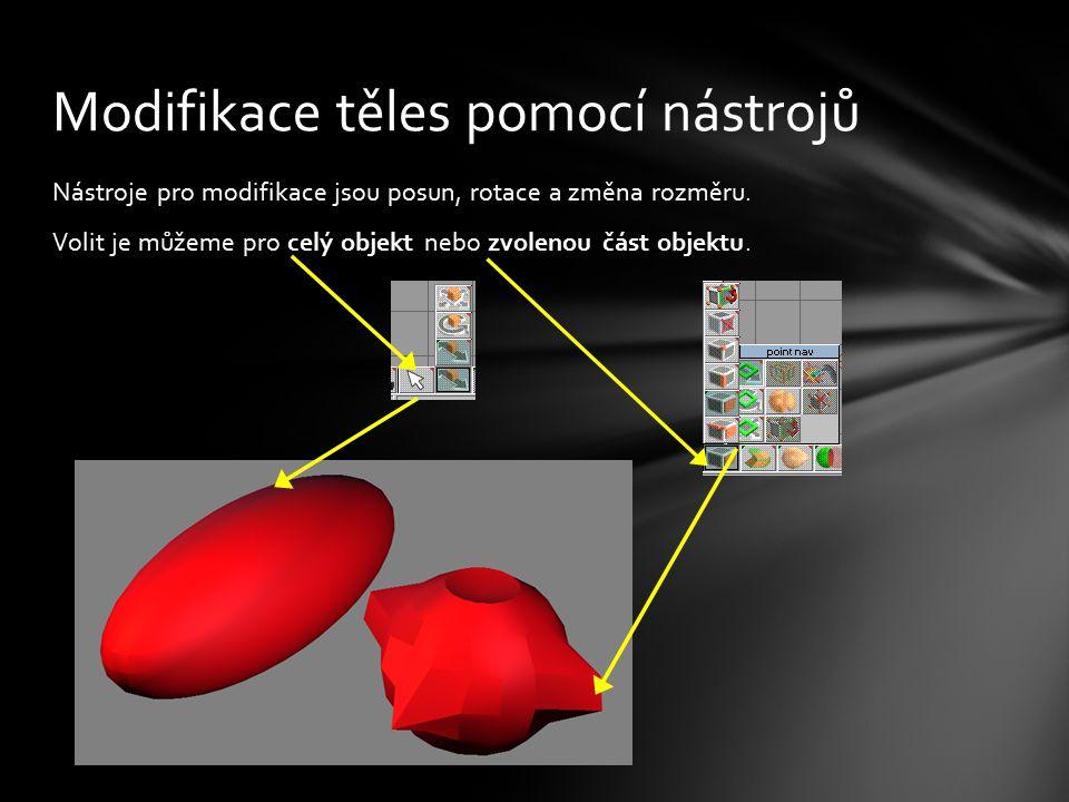 Nástroje pro modifikace jsou posun, rotace a změna rozměru. Volit je můžeme pro celý objekt nebo zvolenou část objektu. Modifikace těles pomocí nástro