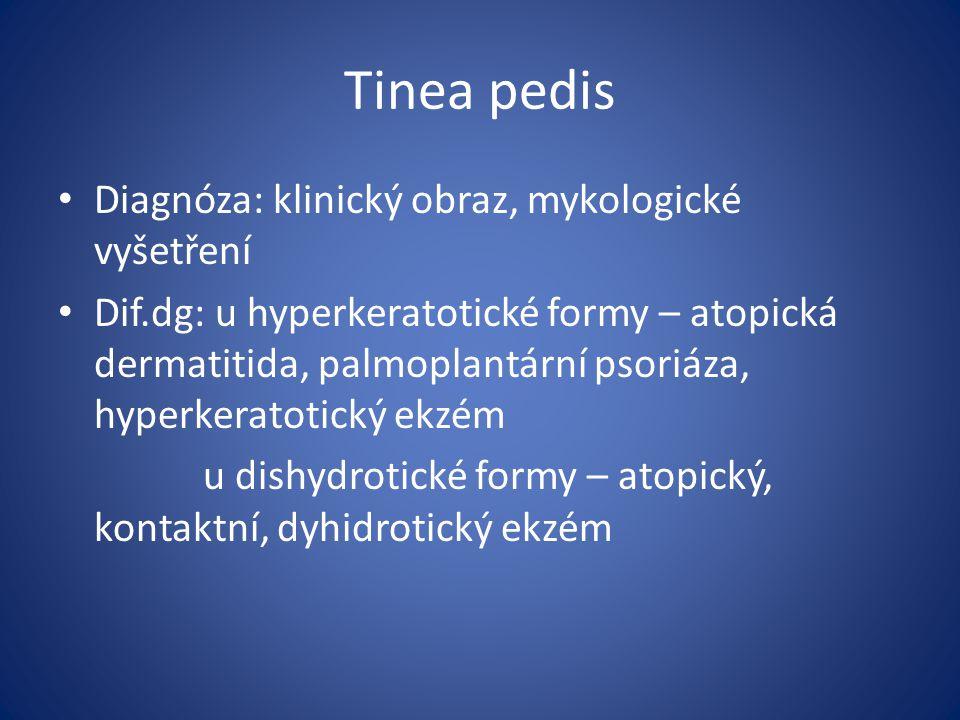 Tinea pedis Diagnóza: klinický obraz, mykologické vyšetření Dif.dg: u hyperkeratotické formy – atopická dermatitida, palmoplantární psoriáza, hyperker