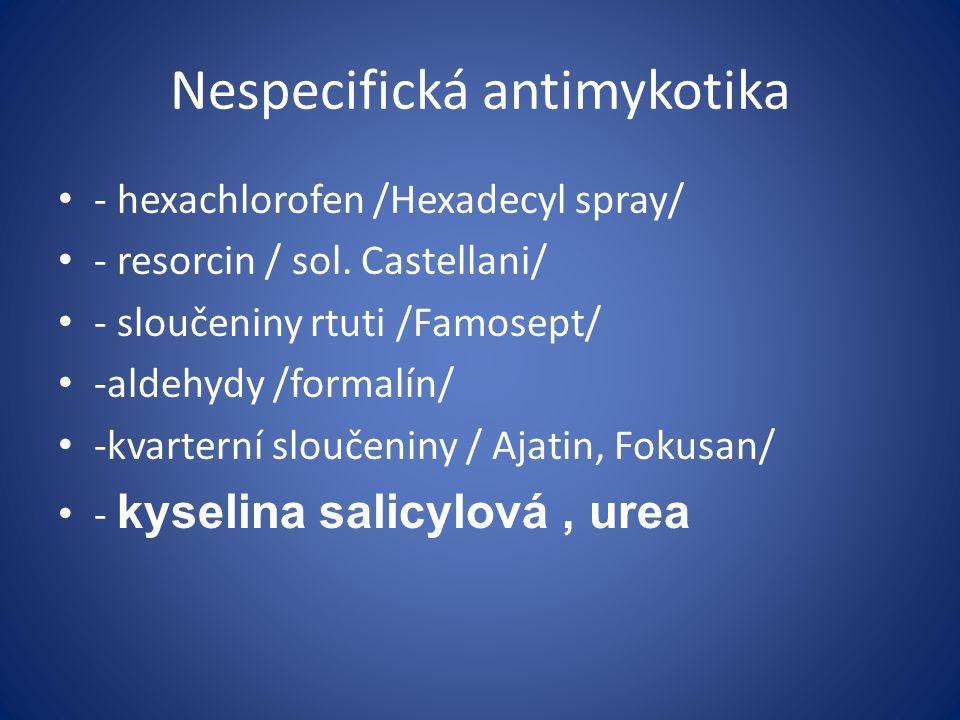 Nespecifická antimykotika - hexachlorofen /Hexadecyl spray/ - resorcin / sol. Castellani/ - sloučeniny rtuti /Famosept/ -aldehydy /formalín/ -kvartern