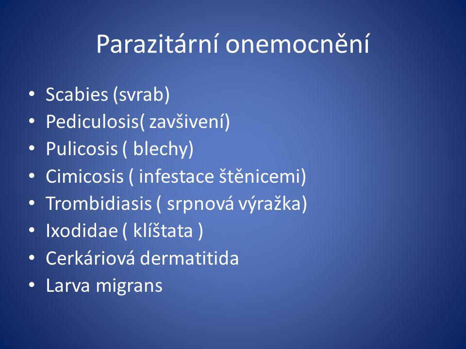 Parazitární onemocnění Scabies (svrab) Pediculosis( zavšivení) Pulicosis ( blechy) Cimicosis ( infestace štěnicemi) Trombidiasis ( srpnová výražka) Ix