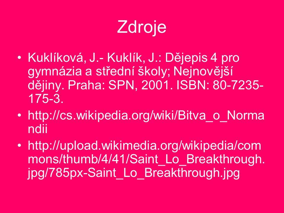 Zdroje Kuklíková, J.- Kuklík, J.: Dějepis 4 pro gymnázia a střední školy; Nejnovější dějiny. Praha: SPN, 2001. ISBN: 80-7235- 175-3. http://cs.wikiped