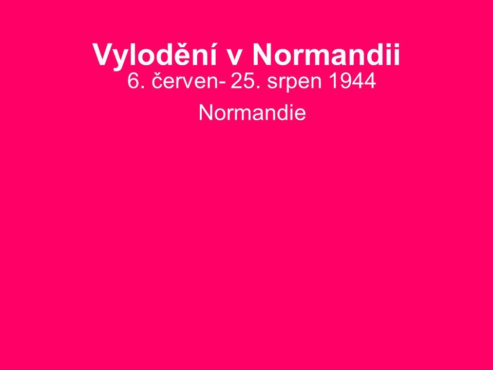 Vylodění v Normandii 6. červen- 25. srpen 1944 Normandie