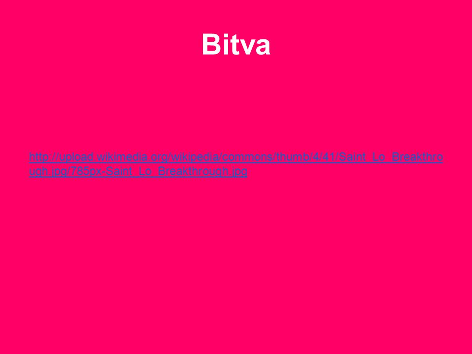 Bitva http://upload.wikimedia.org/wikipedia/commons/thumb/4/41/Saint_Lo_Breakthro ugh.jpg/785px-Saint_Lo_Breakthrough.jpg