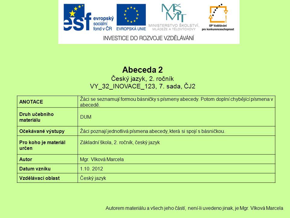 Abeceda 2 Český jazyk, 2. ročník VY_32_INOVACE_123, 7. sada, ČJ2 ANOTACE Žáci se seznamují formou básničky s písmeny abecedy. Potom doplní chybějící p
