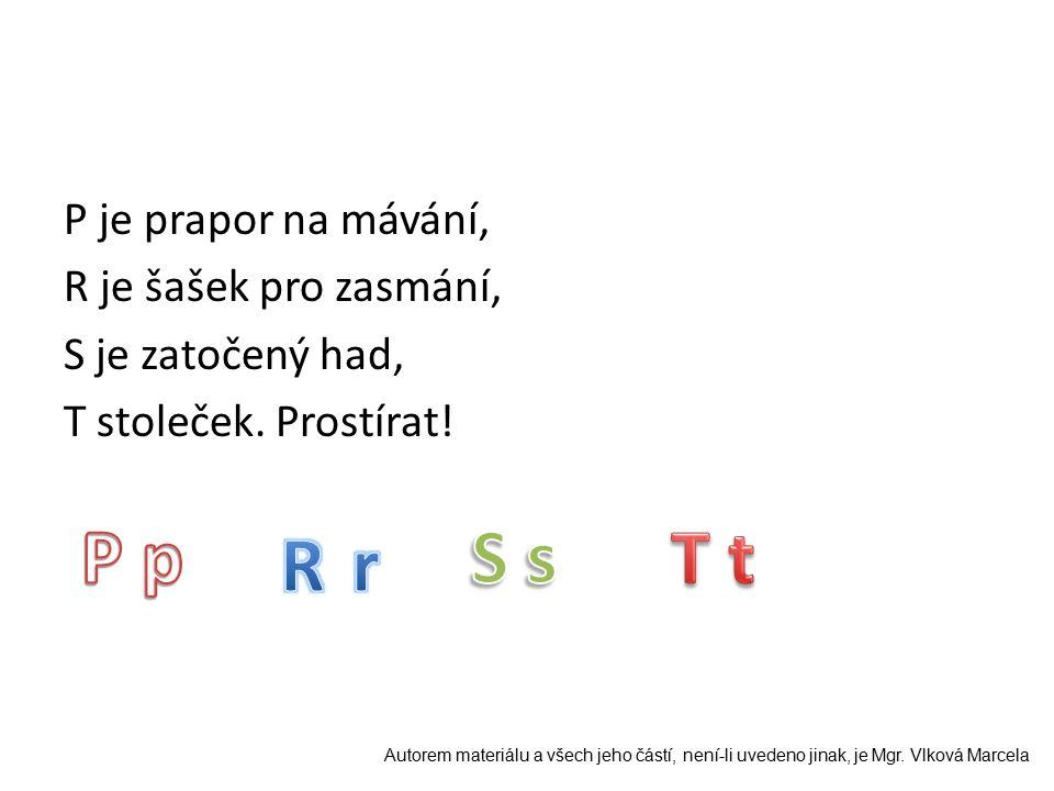 P je prapor na mávání, R je šašek pro zasmání, S je zatočený had, T stoleček.