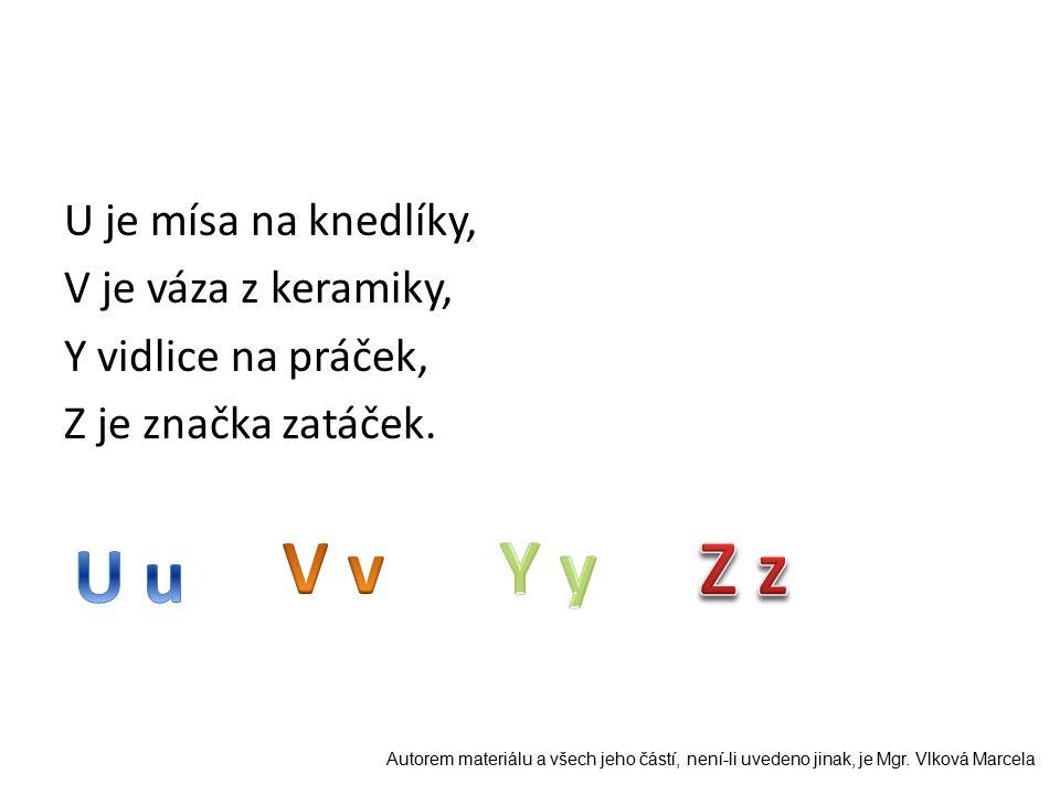U je mísa na knedlíky, V je váza z keramiky, Y vidlice na práček, Z je značka zatáček.