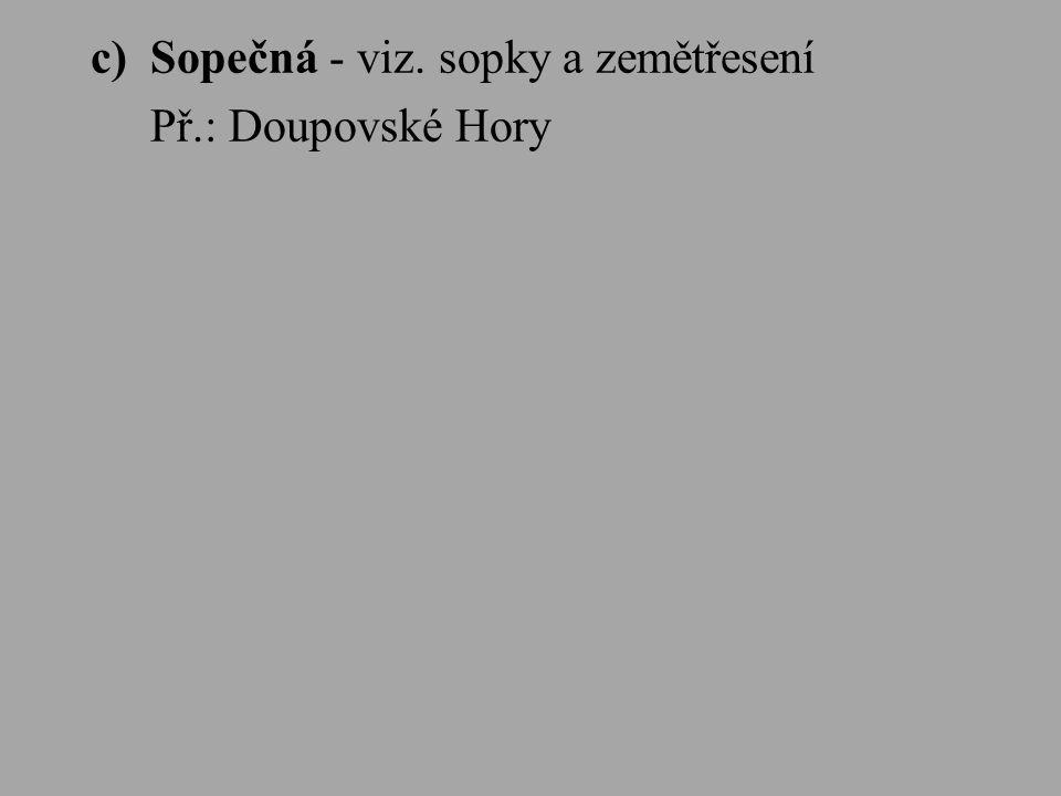 c)Sopečná - viz. sopky a zemětřesení Př.: Doupovské Hory