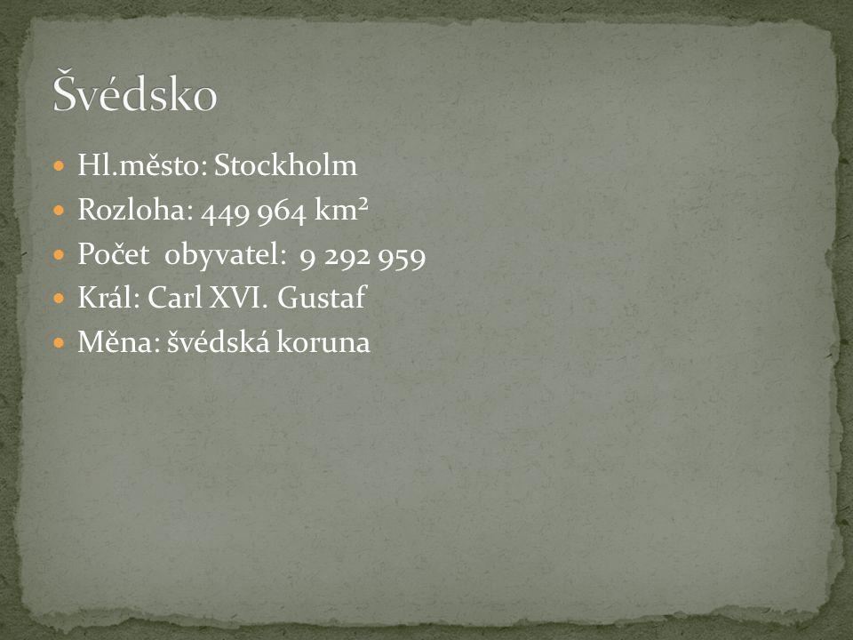 Hl.město: Stockholm Rozloha: 449 964 km² Počet obyvatel: 9 292 959 Král: Carl XVI. Gustaf Měna: švédská koruna