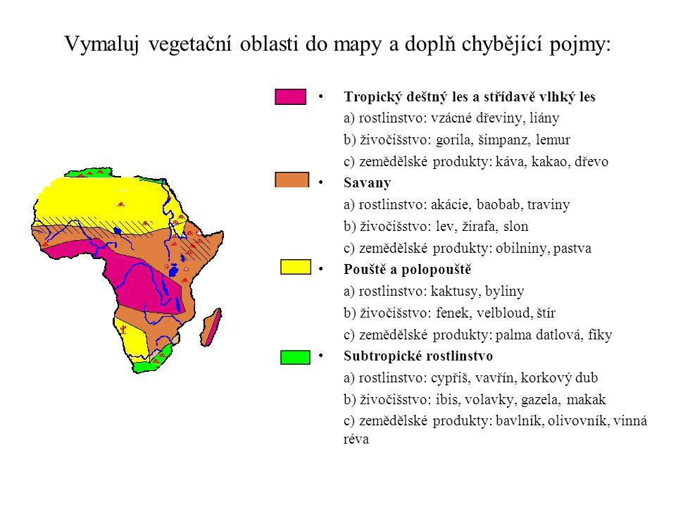 Vymaluj vegetační oblasti do mapy a doplň chybějící pojmy: Tropický deštný les a střídavě vlhký les a) rostlinstvo: vzácné dřeviny, liány b) živočišst