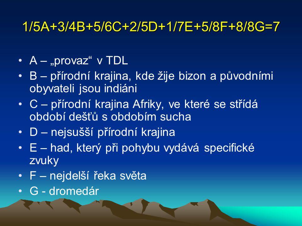 """1/5A+3/4B+5/6C+2/5D+1/7E+5/8F+8/8G=7 A – """"provaz"""" v TDL B – přírodní krajina, kde žije bizon a původními obyvateli jsou indiáni C – přírodní krajina A"""