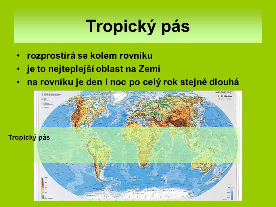 Tropický pás rozprostírá se kolem rovníku je to nejteplejší oblast na Zemi na rovníku je den i noc po celý rok stejně dlouhá Tropický pás