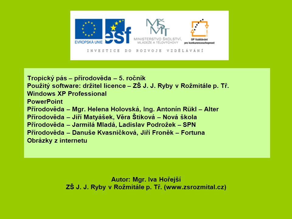 Tropický pás – přírodověda – 5. ročník Použitý software: držitel licence – ZŠ J. J. Ryby v Rožmitále p. Tř. Windows XP Professional PowerPoint Přírodo