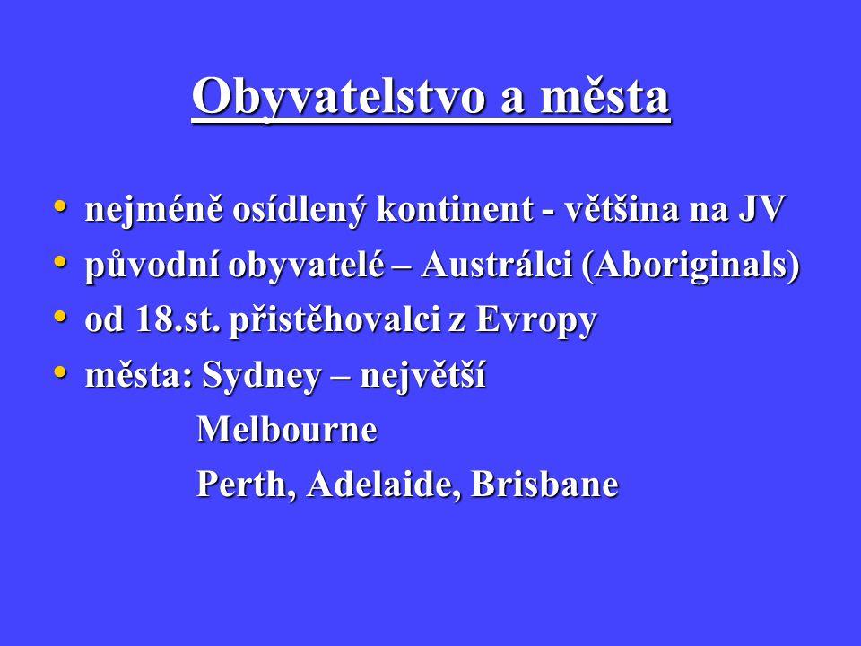 Obyvatelstvo a města nejméně osídlený kontinent - většina na JV nejméně osídlený kontinent - většina na JV původní obyvatelé – Austrálci (Aboriginals)