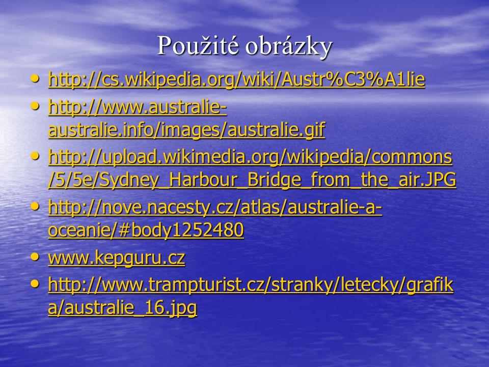 Použité obrázky http://cs.wikipedia.org/wiki/Austr%C3%A1lie http://cs.wikipedia.org/wiki/Austr%C3%A1lie http://cs.wikipedia.org/wiki/Austr%C3%A1lie ht