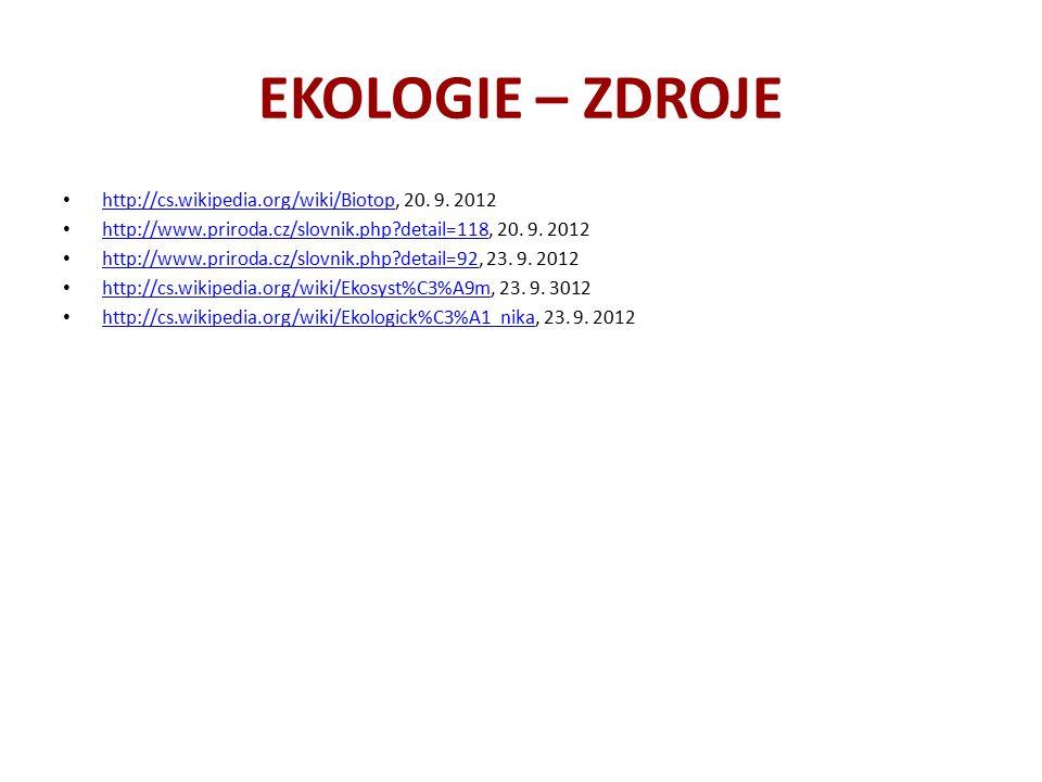 EKOLOGIE – ZDROJE http://cs.wikipedia.org/wiki/Biotop, 20. 9. 2012 http://cs.wikipedia.org/wiki/Biotop http://www.priroda.cz/slovnik.php?detail=118, 2