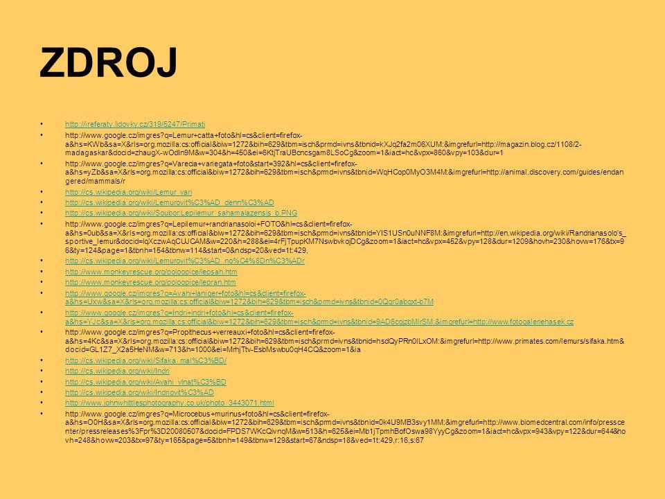 ZDROJ http://ireferaty.lidovky.cz/319/5247/Primati http://www.google.cz/imgres?q=Lemur+catta+foto&hl=cs&client=firefox- a&hs=KWb&sa=X&rls=org.mozilla: