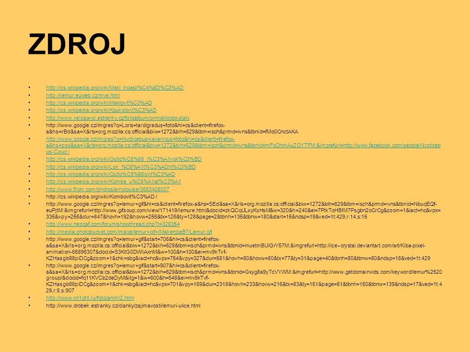 ZDROJ http://cs.wikipedia.org/wiki/Maki_trpasli%C4%8D%C3%AD http://lemur.euweb.cz/mve.html http://cs.wikipedia.org/wiki/Makiovit%C3%AD http://cs.wikip