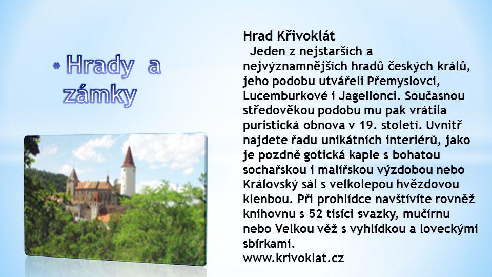 Hrad Křivoklát Jeden z nejstarších a nejvýznamnějších hradů českých králů, jeho podobu utvářeli Přemyslovci, Lucemburkové i Jagellonci.