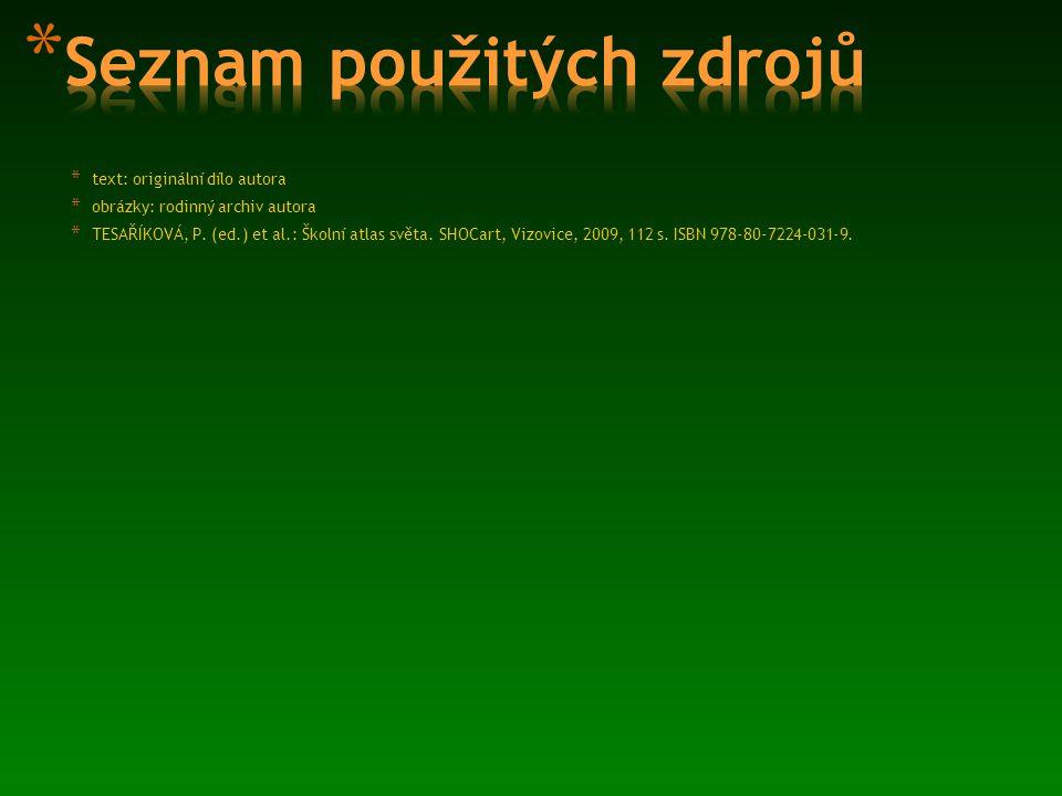 * text: originální dílo autora * obrázky: rodinný archiv autora * TESAŘÍKOVÁ, P. (ed.) et al.: Školní atlas světa. SHOCart, Vizovice, 2009, 112 s. ISB