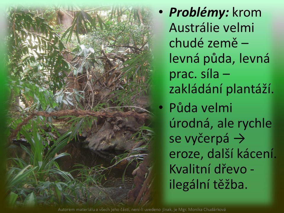 Problémy: krom Austrálie velmi chudé země – levná půda, levná prac. síla – zakládání plantáží. Půda velmi úrodná, ale rychle se vyčerpá → eroze, další