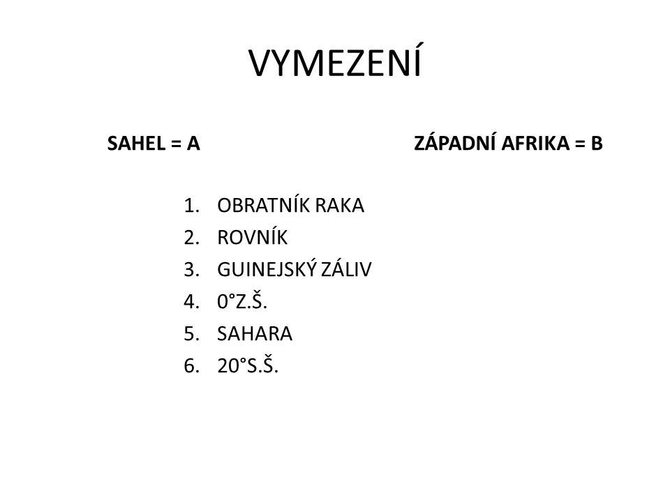 VYMEZENÍ SAHEL = A 1.OBRATNÍK RAKA 2.ROVNÍK 3.GUINEJSKÝ ZÁLIV 4.0°Z.Š. 5.SAHARA 6.20°S.Š. ZÁPADNÍ AFRIKA = B