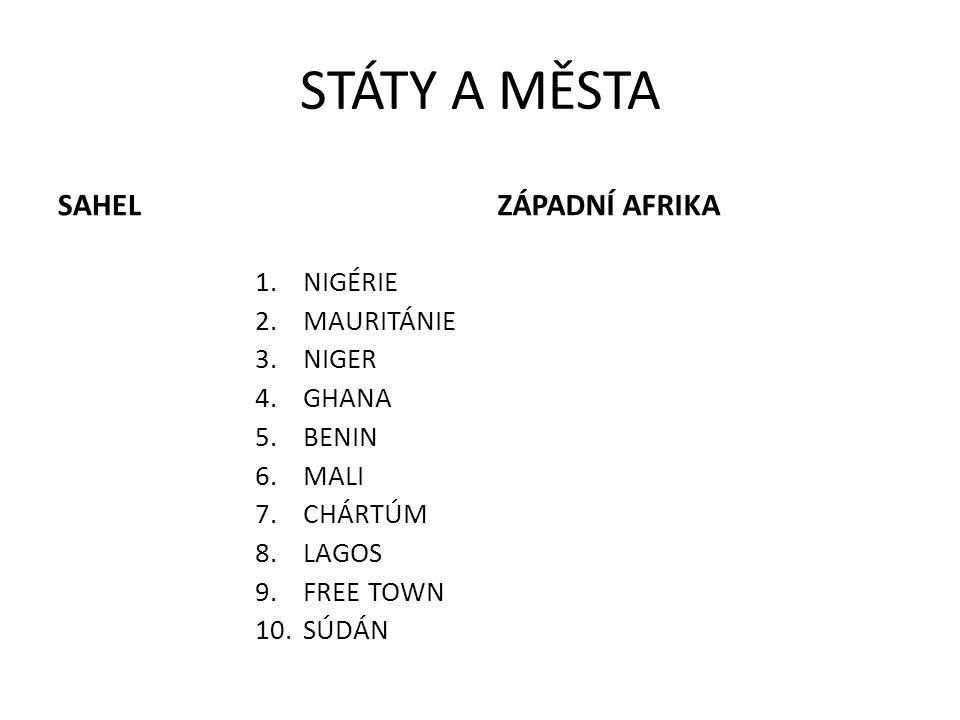 STÁTY A MĚSTA SAHEL 1.NIGÉRIE 2.MAURITÁNIE 3.NIGER 4.GHANA 5.BENIN 6.MALI 7.CHÁRTÚM 8.LAGOS 9.FREE TOWN 10.SÚDÁN ZÁPADNÍ AFRIKA