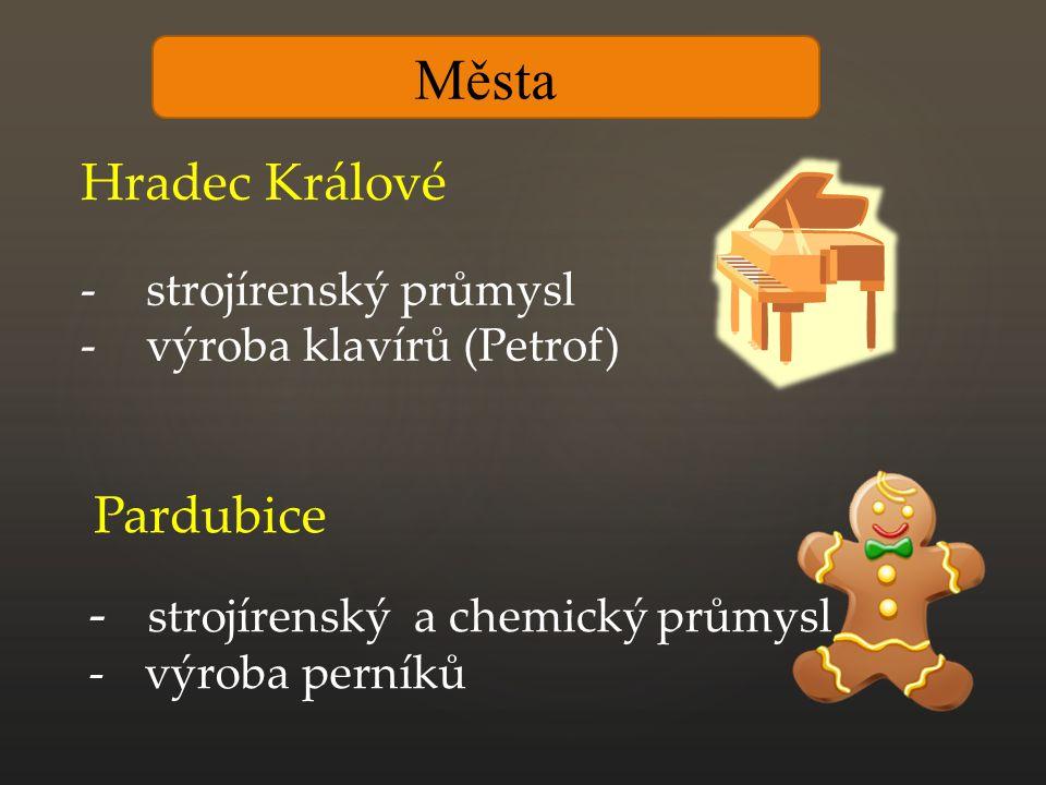 Města Hradec Králové -strojírenský průmysl -výroba klavírů (Petrof) Pardubice - strojírenský a chemický průmysl - výroba perníků