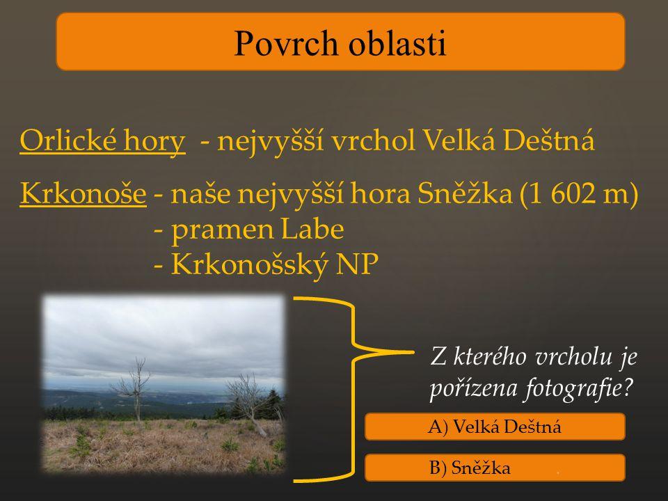 Povrch oblasti Orlické hory - nejvyšší vrchol Velká Deštná Krkonoše - naše nejvyšší hora Sněžka (1 602 m) - pramen Labe - Krkonošský NP Z kterého vrcholu je pořízena fotografie.