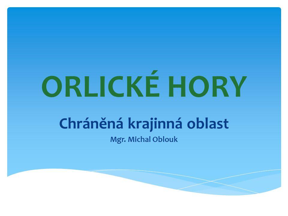 ORLICKÉ HORY Chráněná krajinná oblast Mgr. Michal Oblouk
