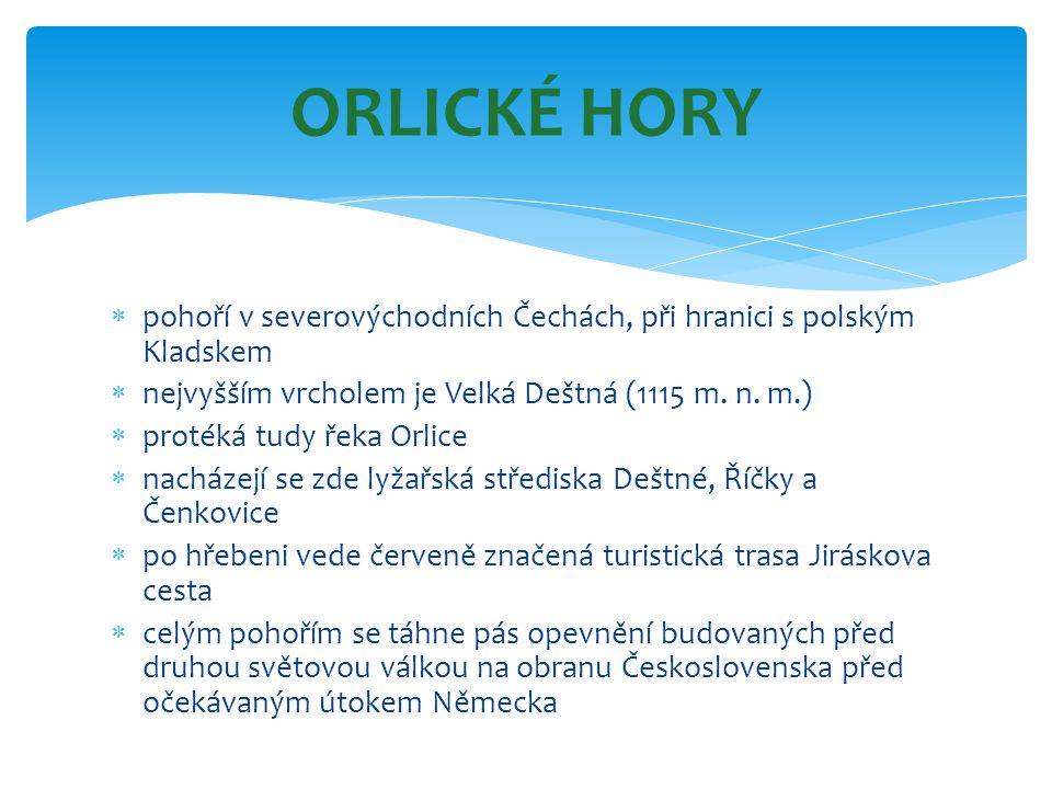  pohoří v severovýchodních Čechách, při hranici s polským Kladskem  nejvyšším vrcholem je Velká Deštná (1115 m. n. m.)  protéká tudy řeka Orlice 