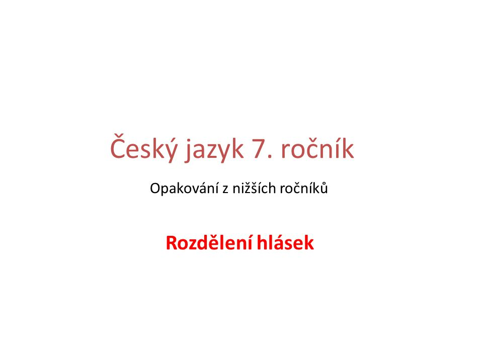 Číslo v digitálním archivu školyVY_32_INOVACE_CJ7_01 Sada DUMČeský jazyk 7 Předmět Český jazyk Název materiáluRozdělení hlásek Anotace Materiál je určen ke společnému procvičení a upevnění učiva.