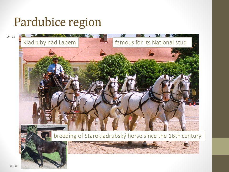 Pardubice region obr. 13 obr. 12 Kladruby nad Labemfamous for its National stud breeding of Starokladrubský horse since the 16th century