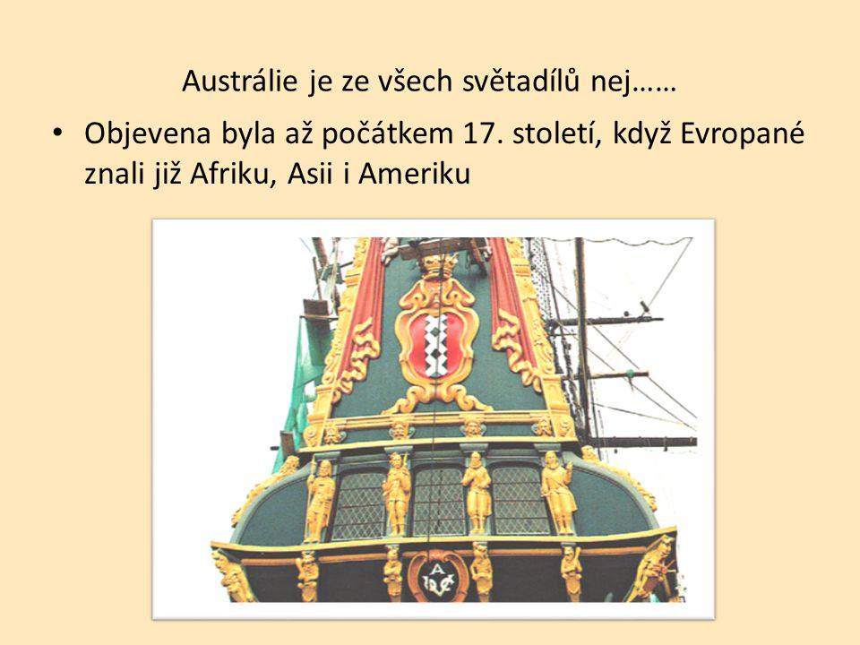 Austrálie je ze všech světadílů nej…… Objevena byla až počátkem 17.