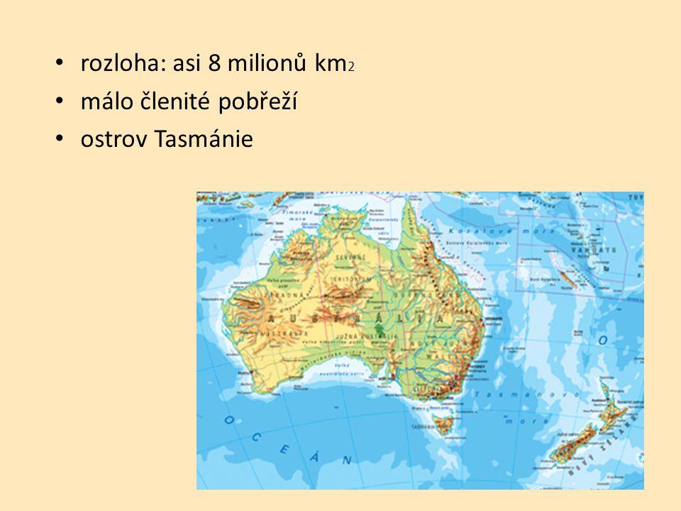 rozloha: asi 8 milionů km 2 málo členité pobřeží ostrov Tasmánie