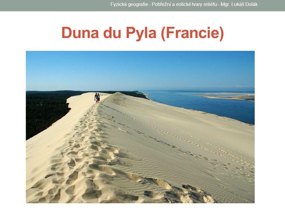 Duna du Pyla (Francie) Fyzická geografie - Pobřežní a eolické tvary reliéfu - Mgr. Lukáš Dolák