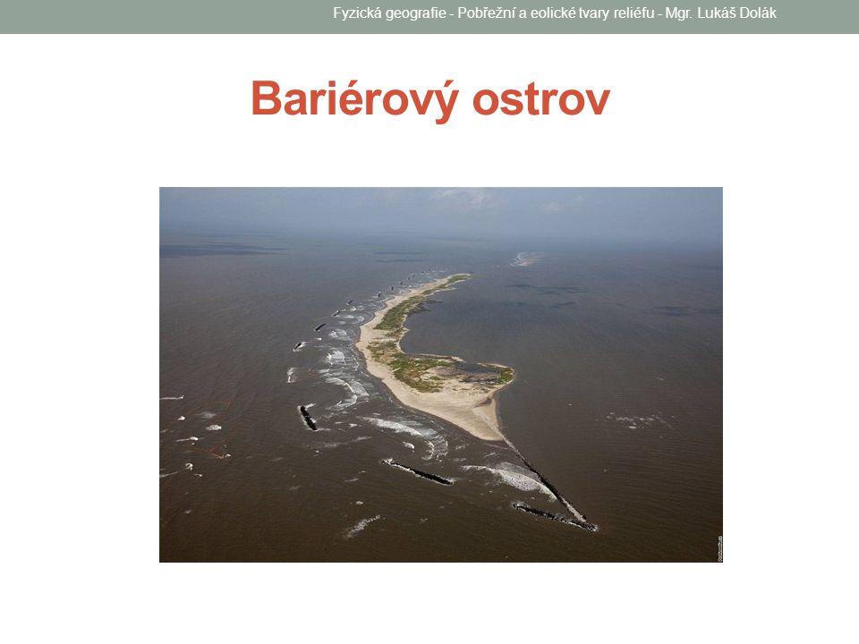 Bariérový ostrov Fyzická geografie - Pobřežní a eolické tvary reliéfu - Mgr. Lukáš Dolák