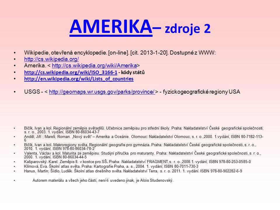 AMERIKA AMERIKA – zdroje 2 Wikipedie, otevřená encyklopedie. [on-line]. [cit. 2013-1-20]. Dostupné z WWW: http://cs.wikipedia.org/ Amerika. http://cs.