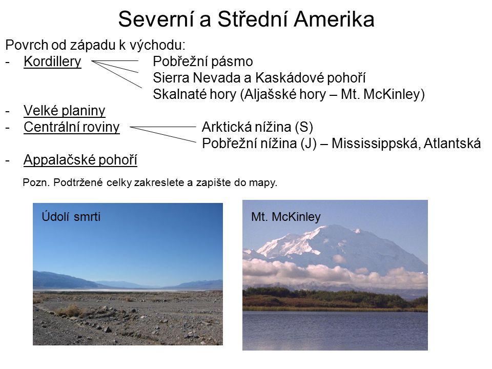 Severní a Střední Amerika Povrch od západu k východu: -KordilleryPobřežní pásmo Sierra Nevada a Kaskádové pohoří Skalnaté hory (Aljašské hory – Mt. Mc