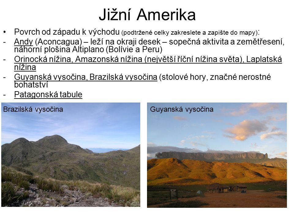 Jižní Amerika Povrch od západu k východu (podtržené celky zakreslete a zapište do mapy) : -Andy (Aconcagua) – leží na okraji desek – sopečná aktivita