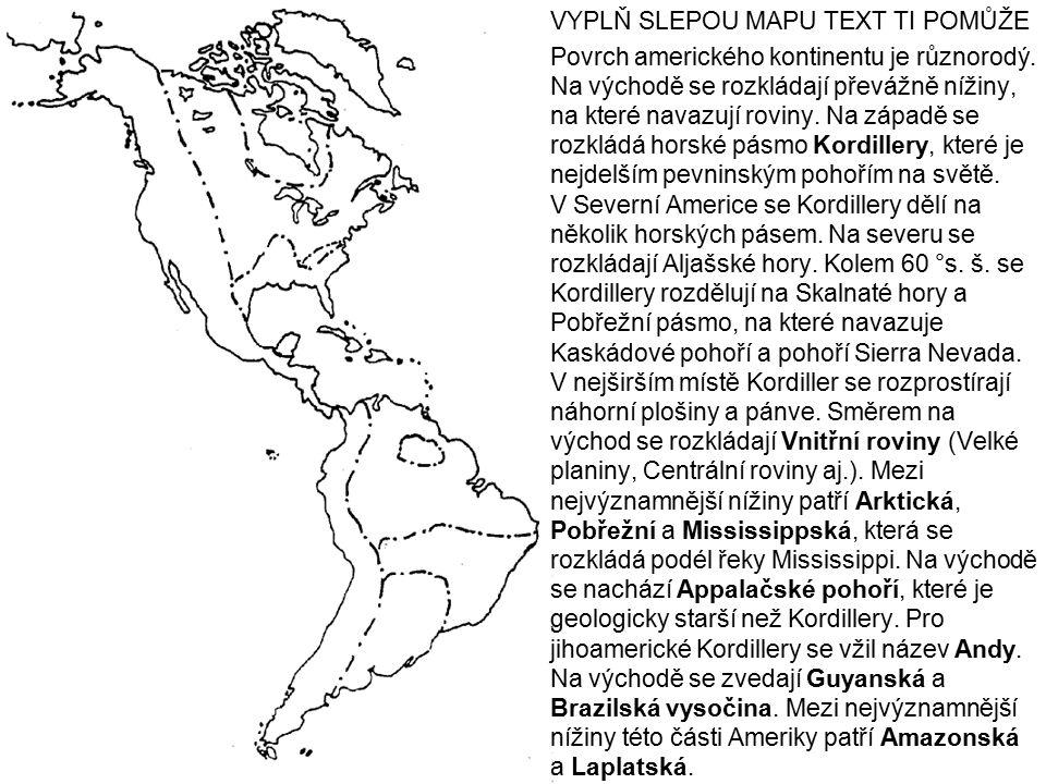 VYPLŇ SLEPOU MAPU TEXT TI POMŮŽE Povrch amerického kontinentu je různorodý. Na východě se rozkládají převážně nížiny, na které navazují roviny. Na záp