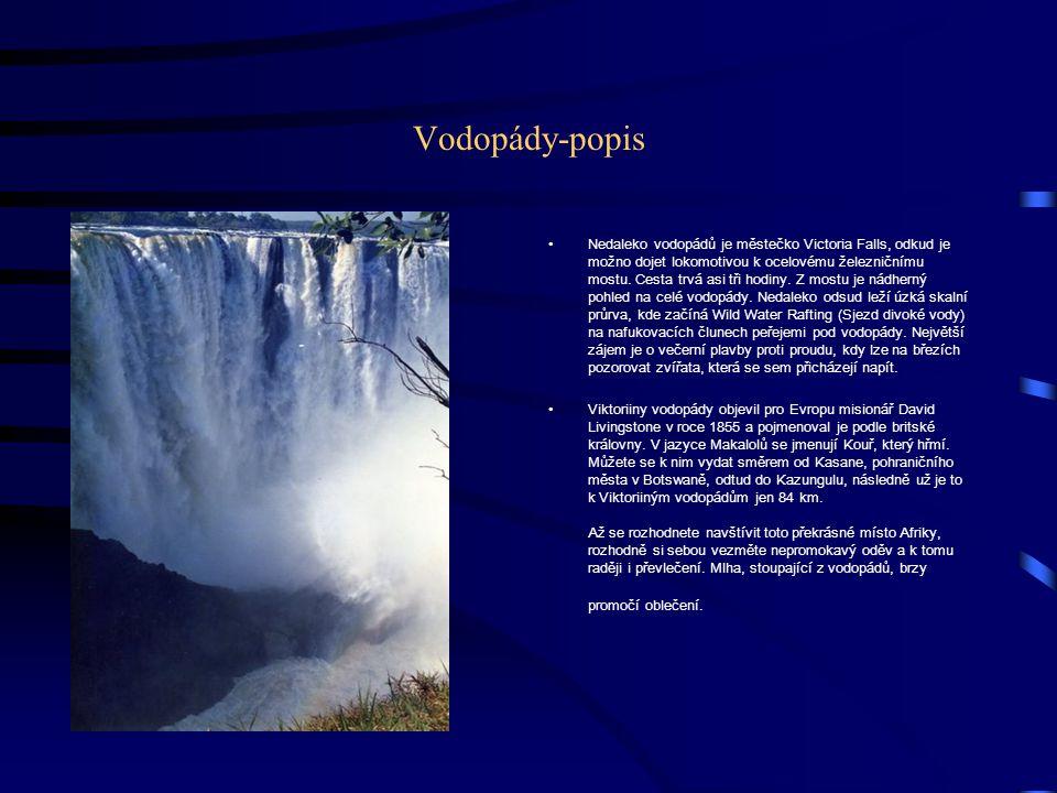 Vodopády-popis Nedaleko vodopádů je městečko Victoria Falls, odkud je možno dojet lokomotivou k ocelovému železničnímu mostu.