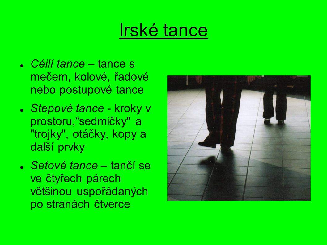"""Irské tance Céilí tance – tance s mečem, kolové, řadové nebo postupové tance Stepové tance - kroky v prostoru,""""sedmičky"""