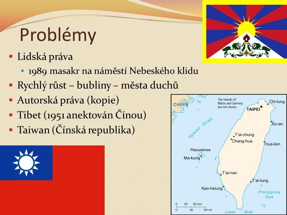 Problémy  Lidská práva  1989 masakr na náměstí Nebeského klidu  Rychlý růst – bubliny – města duchů  Autorská práva (kopie)  Tibet (1951 anektován Čínou)  Taiwan (Čínská republika)