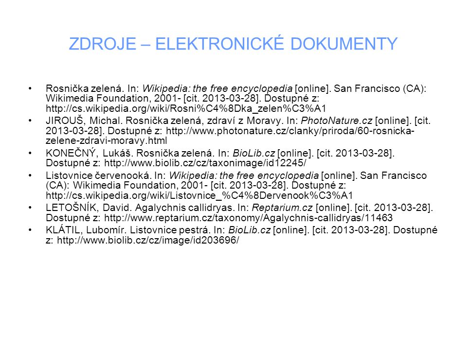 ZDROJE – ELEKTRONICKÉ DOKUMENTY Rosnička zelená. In: Wikipedia: the free encyclopedia [online]. San Francisco (CA): Wikimedia Foundation, 2001- [cit.
