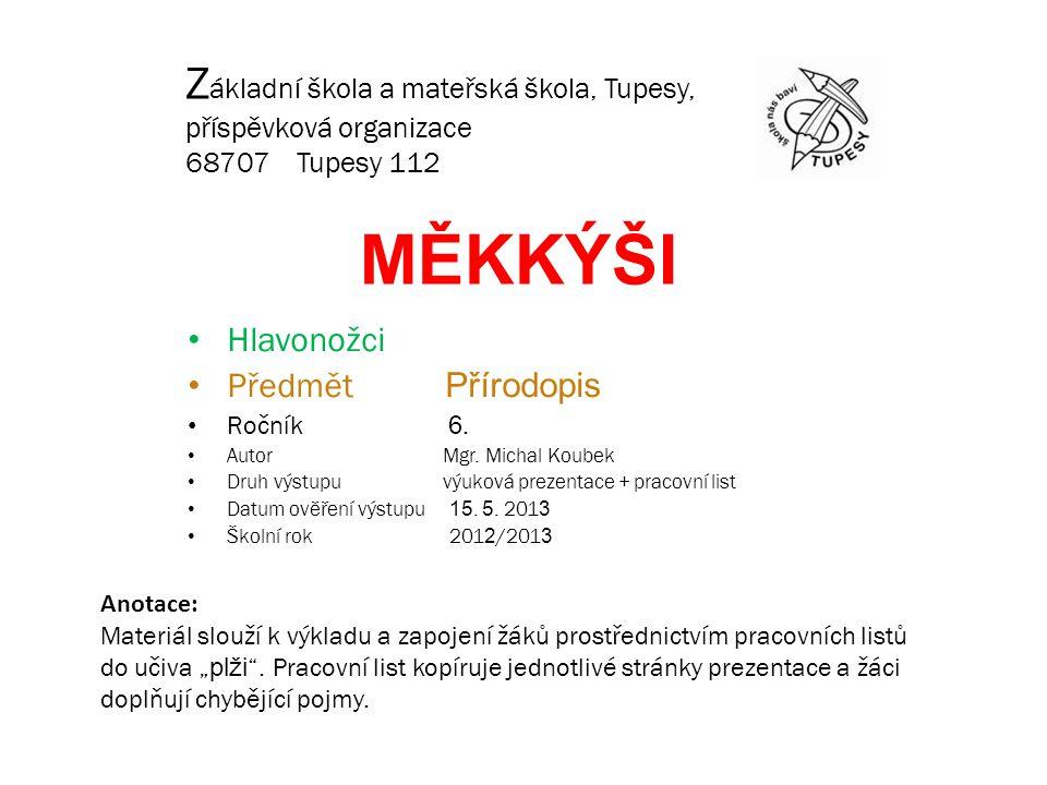 Odkazy http://www.reflex.cz/clanek/zivot-a-styl/36793/nezerte-chobotnice.html http://ucivo.webnode.cz/album/mekkysi/mekkysi-hlavonozci-lodenka-hlubinna-jpg/ http://cejkovicka.blogspot.cz/2013/01/mekkysi.html http://www.biolib.cz/cz/taxonimage/id12061/ http://en.wikipedia.org/wiki/File:Loligo_vulgaris.jpg http://cs.wikipedia.org/wiki/Soubor:Calmarcolossal.jpg http://www.top10list.cz/top-10-nej-z-oceanu/ http://www.novinky.cz/cestovani/284703-nejjedovatejsi-zvirata-na-svete-najdete-na-sousi-i-pod-vodou.html