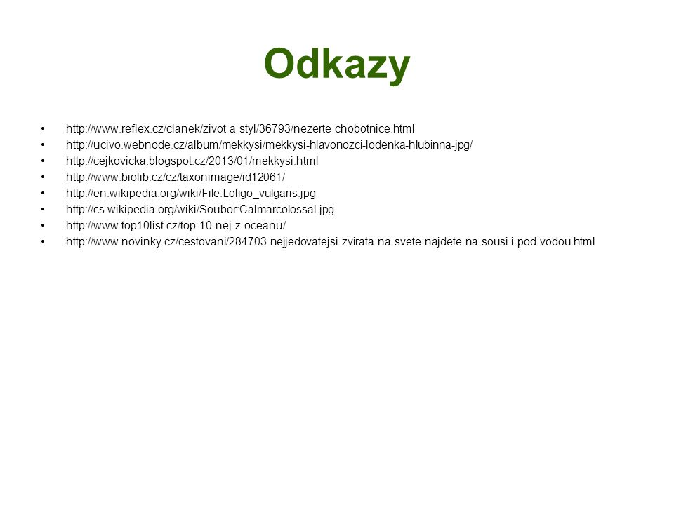 Odkazy http://www.reflex.cz/clanek/zivot-a-styl/36793/nezerte-chobotnice.html http://ucivo.webnode.cz/album/mekkysi/mekkysi-hlavonozci-lodenka-hlubinn