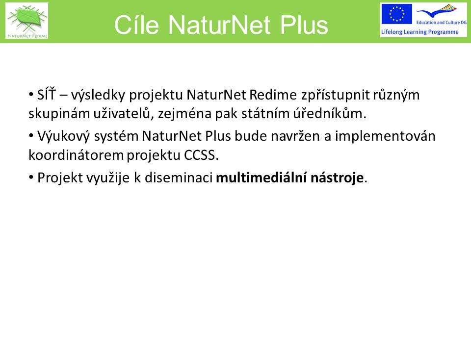 Cíle NaturNet Plus SÍŤ – výsledky projektu NaturNet Redime zpřístupnit různým skupinám uživatelů, zejména pak státním úředníkům. Výukový systém NaturN
