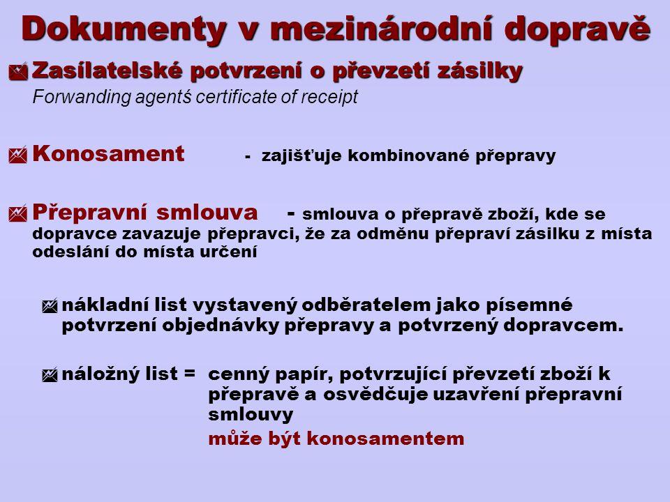 Dokumenty v mezinárodní dopravě  Zasílatelské potvrzení o převzetí zásilky Forwanding agentś certificate of receipt  Konosament - zajišťuje kombinov